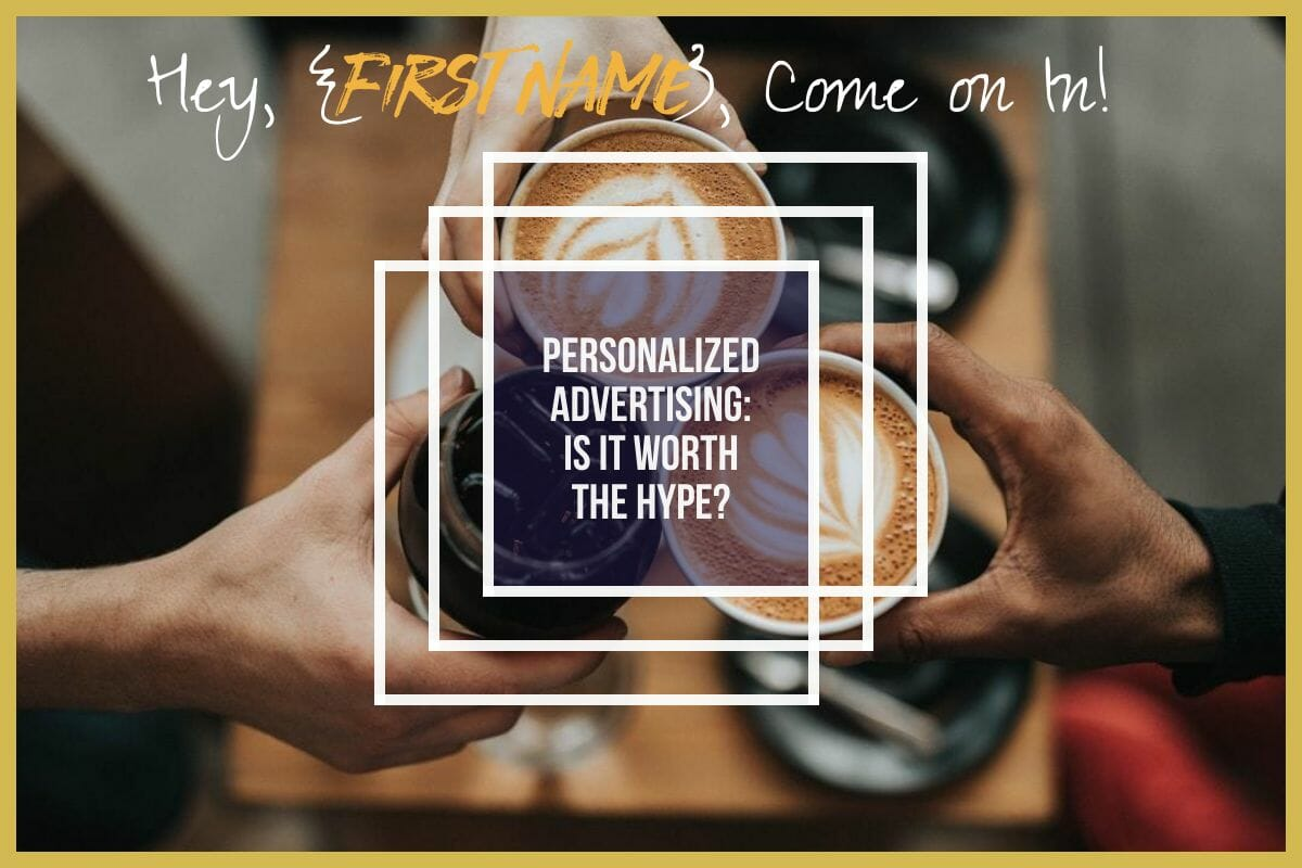 Personalized advertising: Is it worth the hype?